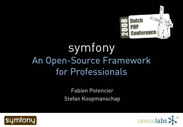 symfony An Open-Source Framework      for Professionals          Fabien Potencier       Stefan Koopmanschap
