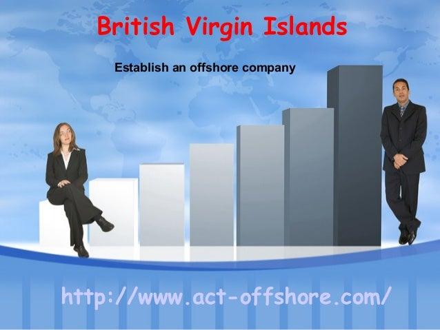 Establish an offshore company http://www.act-offshore.com/ British Virgin Islands