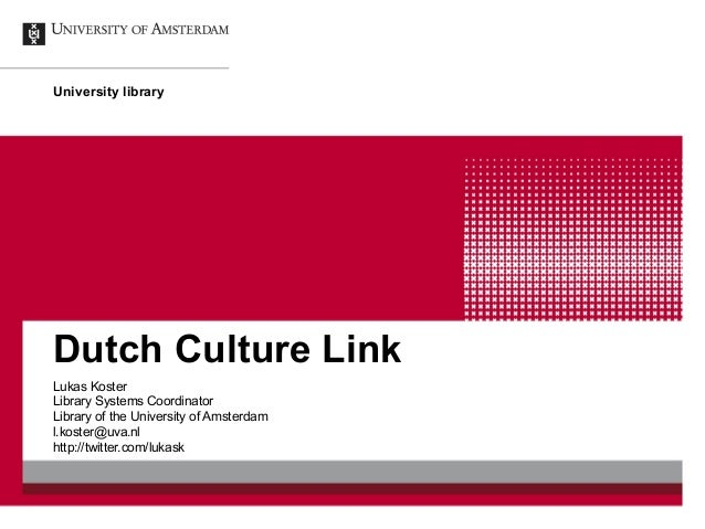 University library Dutch Culture Link Lukas Koster Library Systems Coordinator Library of the University of Amsterdam l.ko...