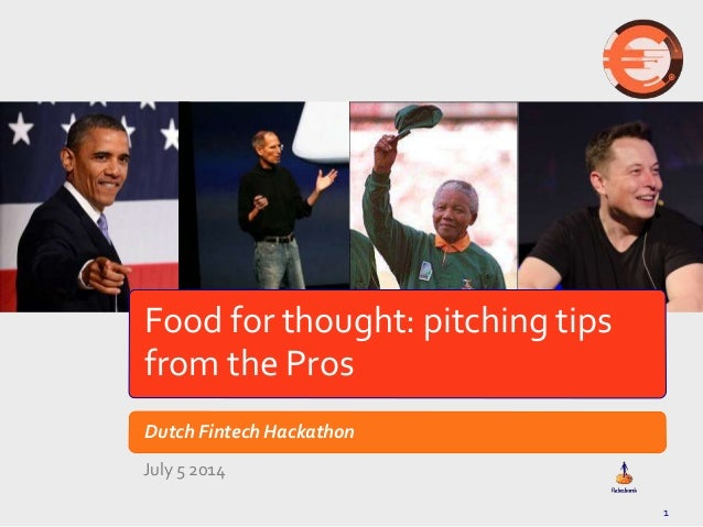 1 Food for thought: pitching tips from the Pros Dutch Fintech Hackathon July 5 2014