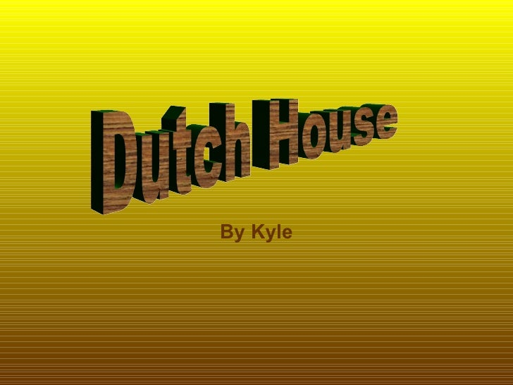 By Kyle Dutch House