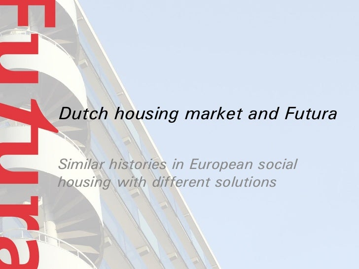 Dutch housing market and FuturaSimilar histories in European socialhousing with different solutions