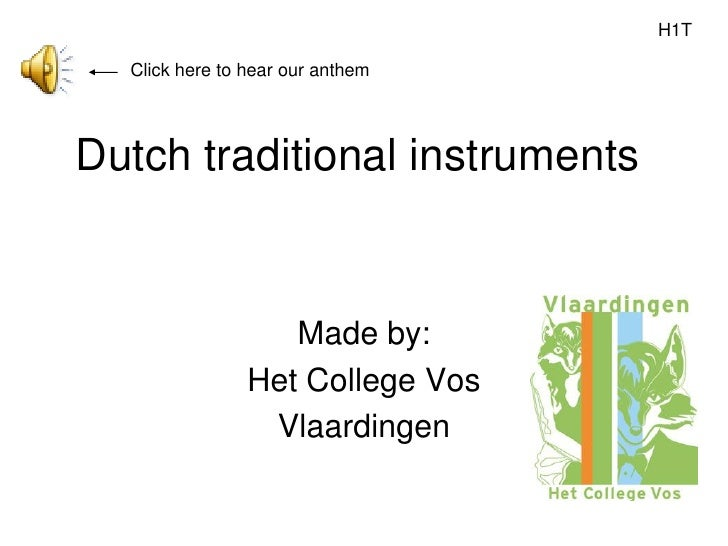 H1T    Click here to hear our anthem     Dutch traditional instruments                      Made by:                 Het C...
