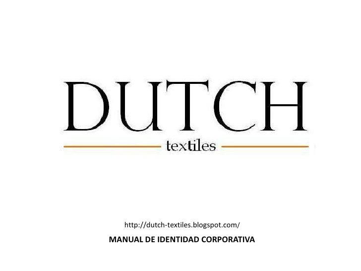 http://dutch-textiles.blogspot.com/<br />MANUAL DE IDENTIDAD CORPORATIVA<br />