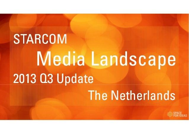 STARCOM  Media Landscape 2013 Q3 Update The Netherlands