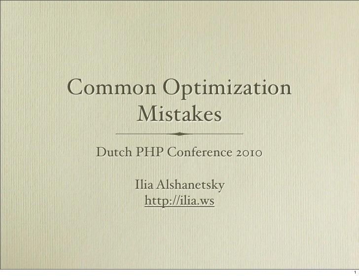 Common Optimization     Mistakes   Dutch PHP Conference 2010         Ilia Alshanetsky          http://ilia.ws             ...