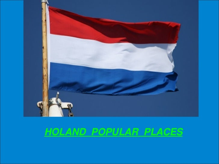 HOLAND  POPULAR  PLACES