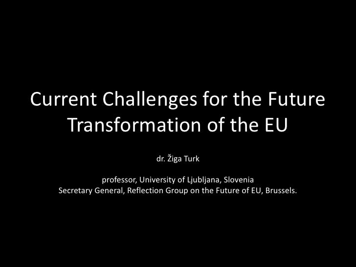 Current Challenges for the Future Transformation of the EU<br />dr. Žiga Turkprofessor, University of Ljubljana, SloveniaS...