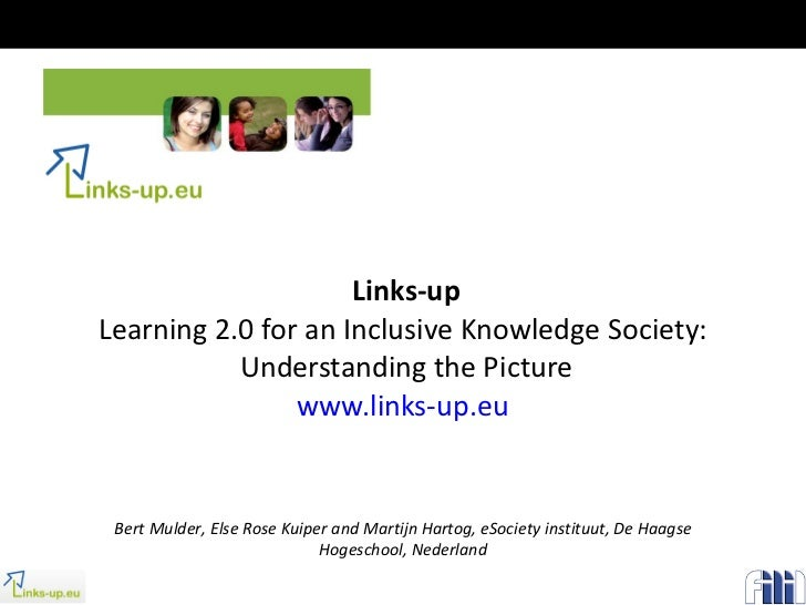 Links-up Learning 2.0 for an Inclusive Knowledge Society:  Understanding the Picture www.links-up.eu   Bert Mulder, Else R...