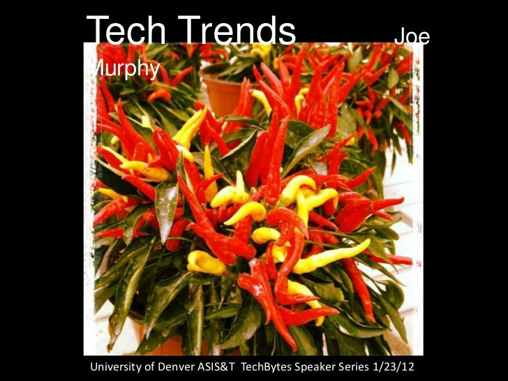 Tech Trends                                             JoeMurphyUniversity of Denver ASIS&T TechBytes Speaker Series 1/23...