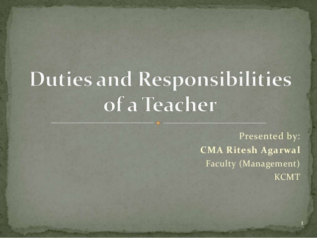 the roles and responsibility of a teacher Teachers help students improve education for their future they are meant to tell you what the world is about there are many duties and responsibilities a teacher has the following is a general.