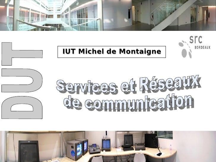 IUT Michel de Montaigne DUT Services et Réseaux  de communication