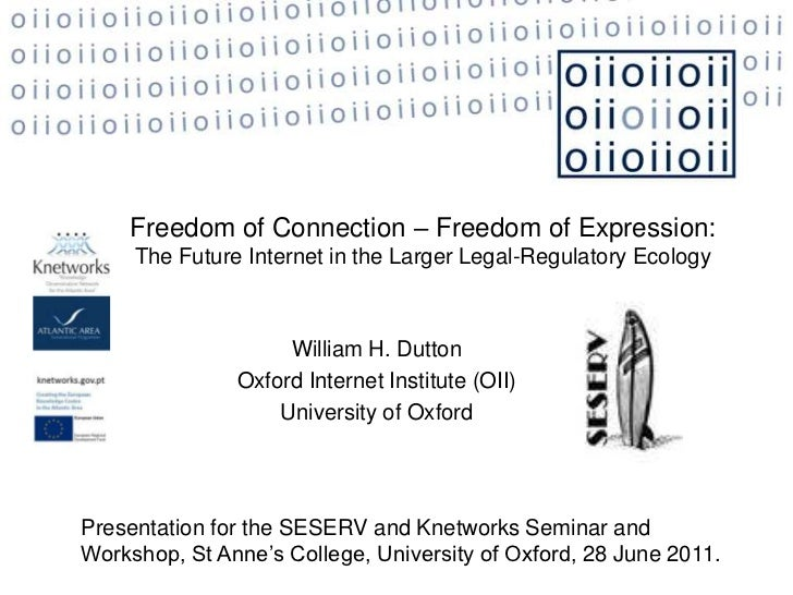 Freedom of Connection – Freedom of Expression:<br />The Future Internet in the Larger Legal-Regulatory Ecology<br />Willia...