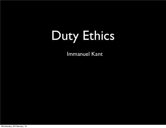 Duty Ethics                               Immanuel KantWednesday, 20 February, 13