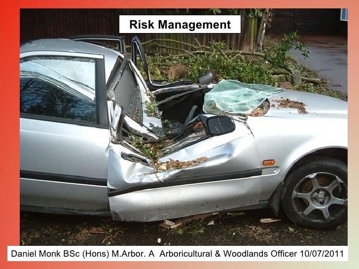 Risk ManagementDaniel Monk BSc (Hons) M.Arbor. A Arboricultural & Woodlands Officer 10/07/2011