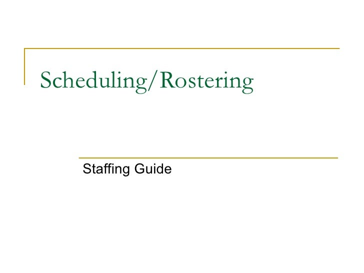 Scheduling/Rostering Staffing Guide