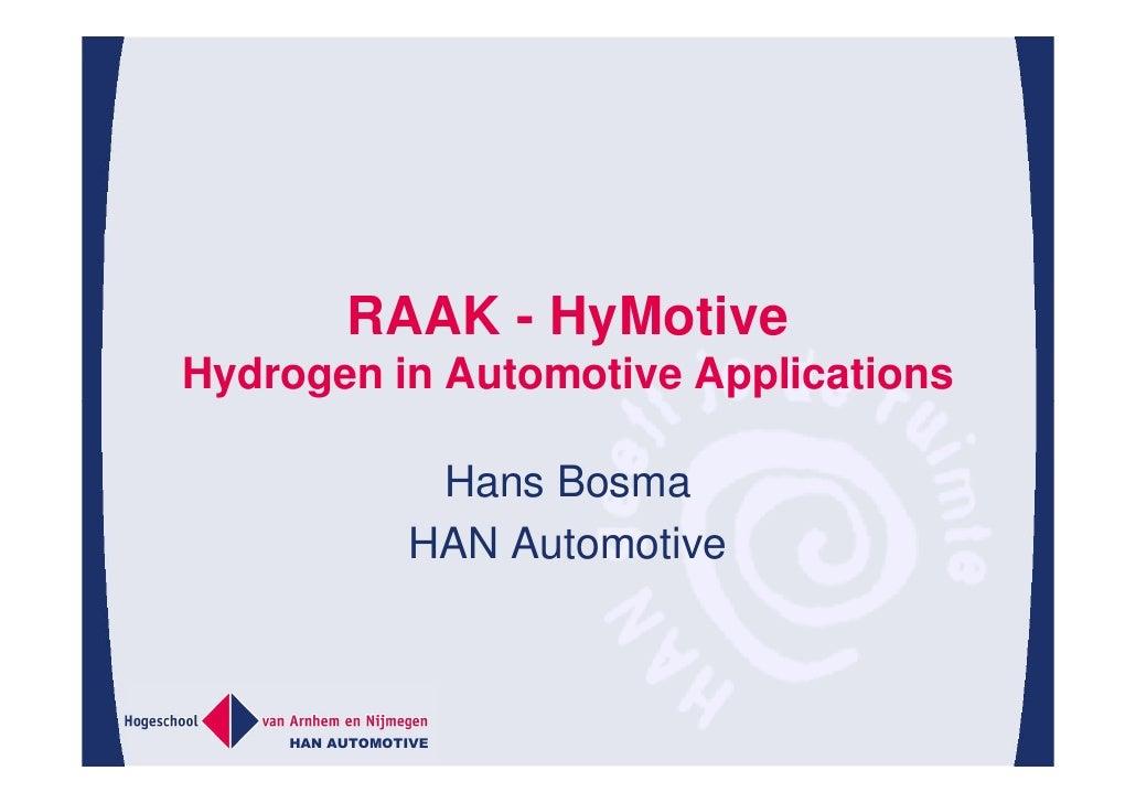 RAAK - HyMotive Hydrogen in Automotive Applications             Hans Bosma           HAN Automotive