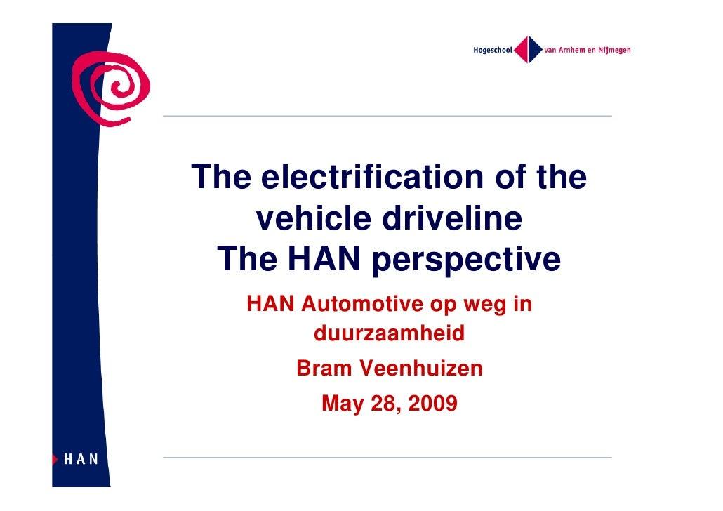 The electrification of the    vehicle driveline  The HAN perspective    HAN Automotive op weg in         duurzaamheid     ...