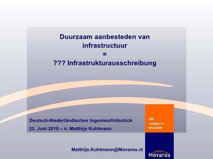 Deutsch-Niederländisches Ingenieurfrühstück 22. Juni 2010 – ir. Matthijs Kuhlmann Duurzaam aanbesteden van infrastructuur ...
