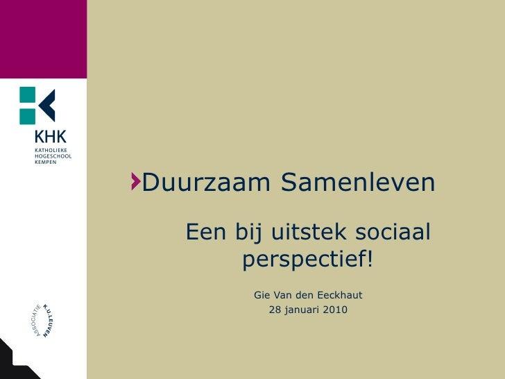 <ul><li>Duurzaam Samenleven </li></ul>Een bij uitstek sociaal perspectief! Gie Van den Eeckhaut 28 januari 2010