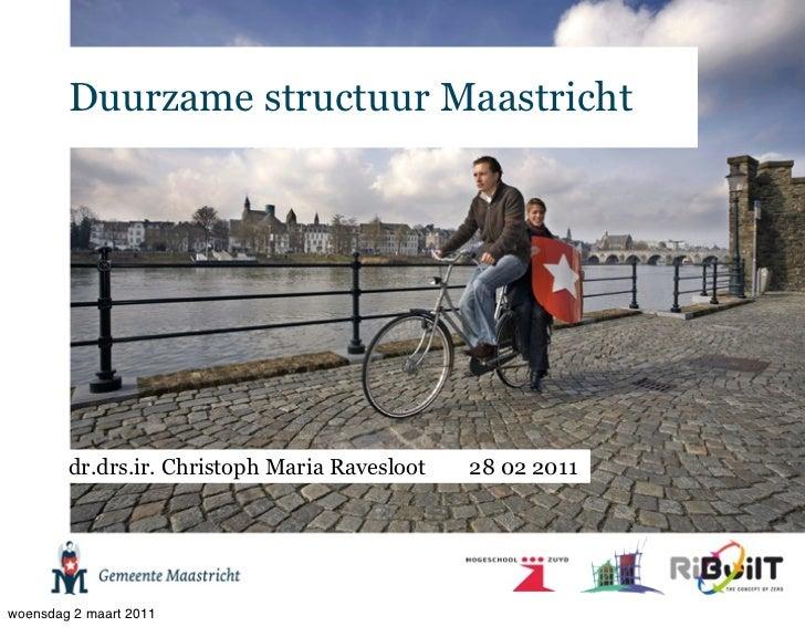 Duurzame structuur Maastricht        dr.drs.ir. Christoph Maria Ravesloot   28 02 2011woensdag 2 maart 2011