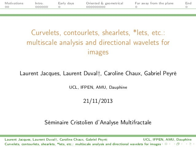 Motivations  Intro.  Early days  Oriented & geometrical  Far away from the plane  End  Curvelets, contourlets, shearlets, ...