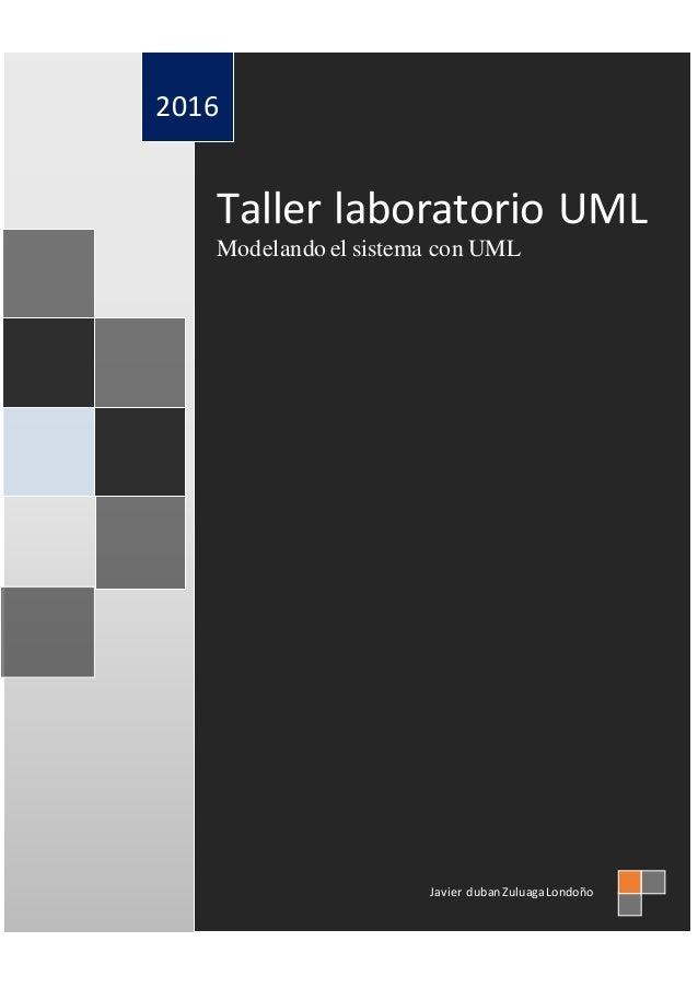 Taller laboratorio UML Modelando el sistema con UML 2016 Javier dubanZuluagaLondoño