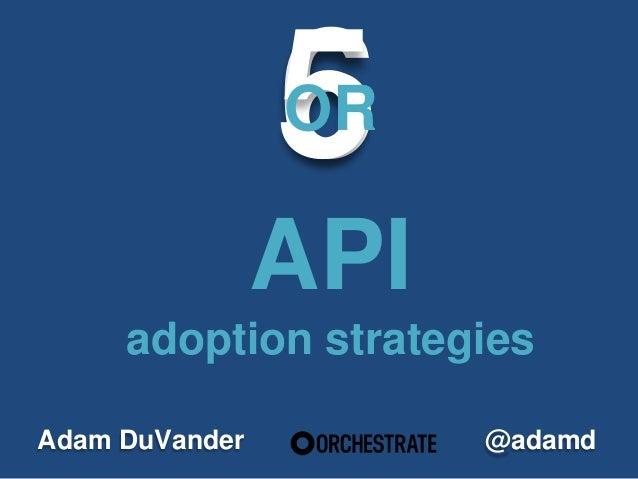 5 or 6 API Adoption Strategies