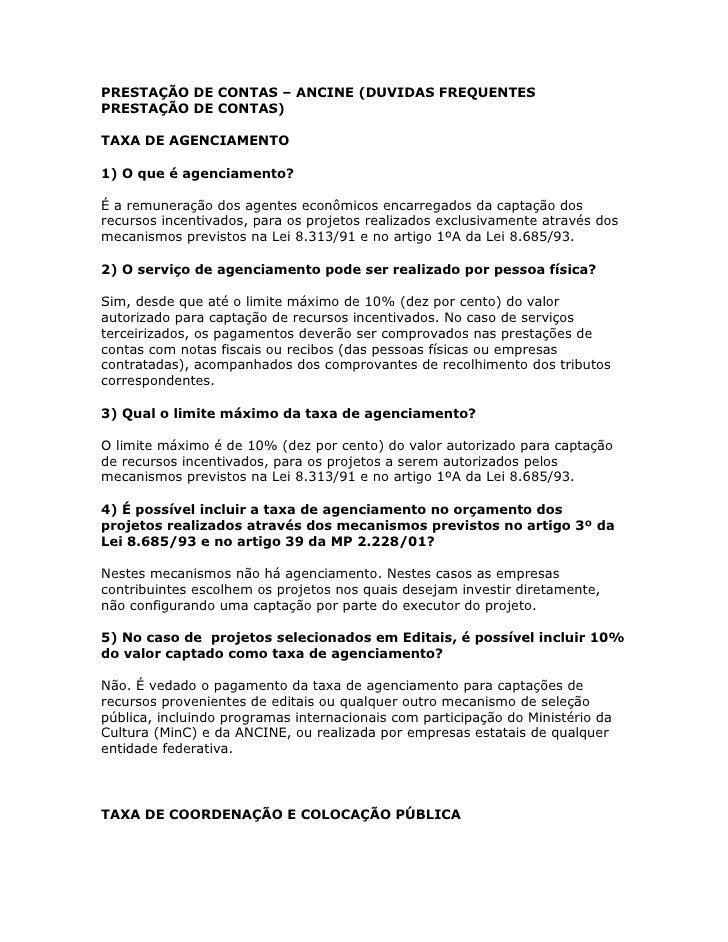 PRESTAÇÃO DE CONTAS – ANCINE (DUVIDAS FREQUENTESPRESTAÇÃO DE CONTAS)TAXA DE AGENCIAMENTO1) O que é agenciamento?É a remune...