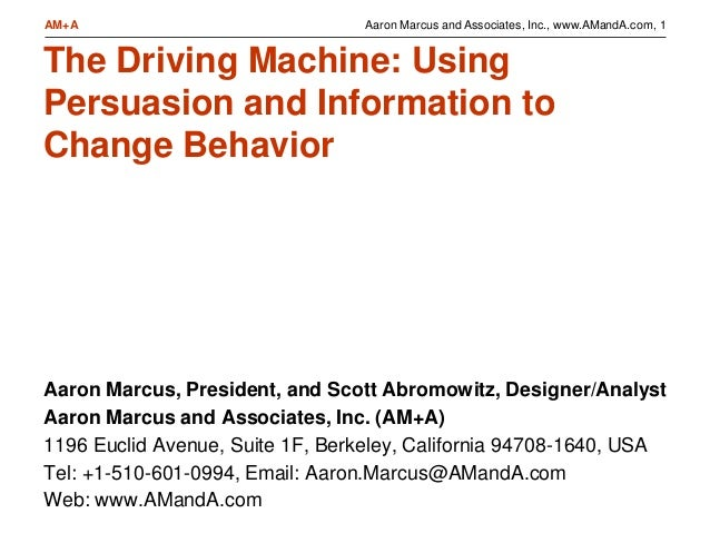 Aaron Marcus and Associates, Inc., www.AMandA.com, 1AM+A The Driving Machine: Using Persuasion and Information to Change B...