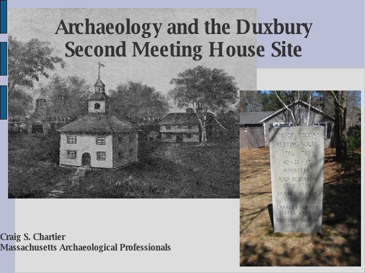 Archaeology and the Duxbury Second Meeting House Site Craig S. Chartier Massachusetts Archaeological Professionals