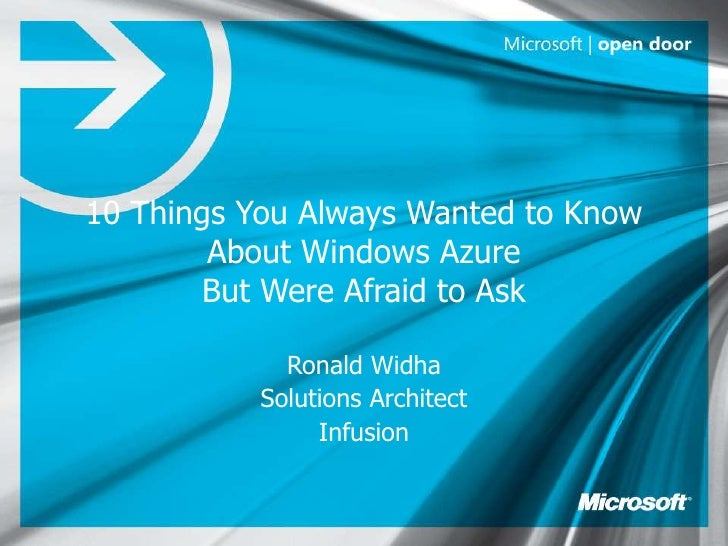 10 Things You Always Wanted to Know        About Windows Azure        But Were Afraid to Ask             Ronald Widha     ...