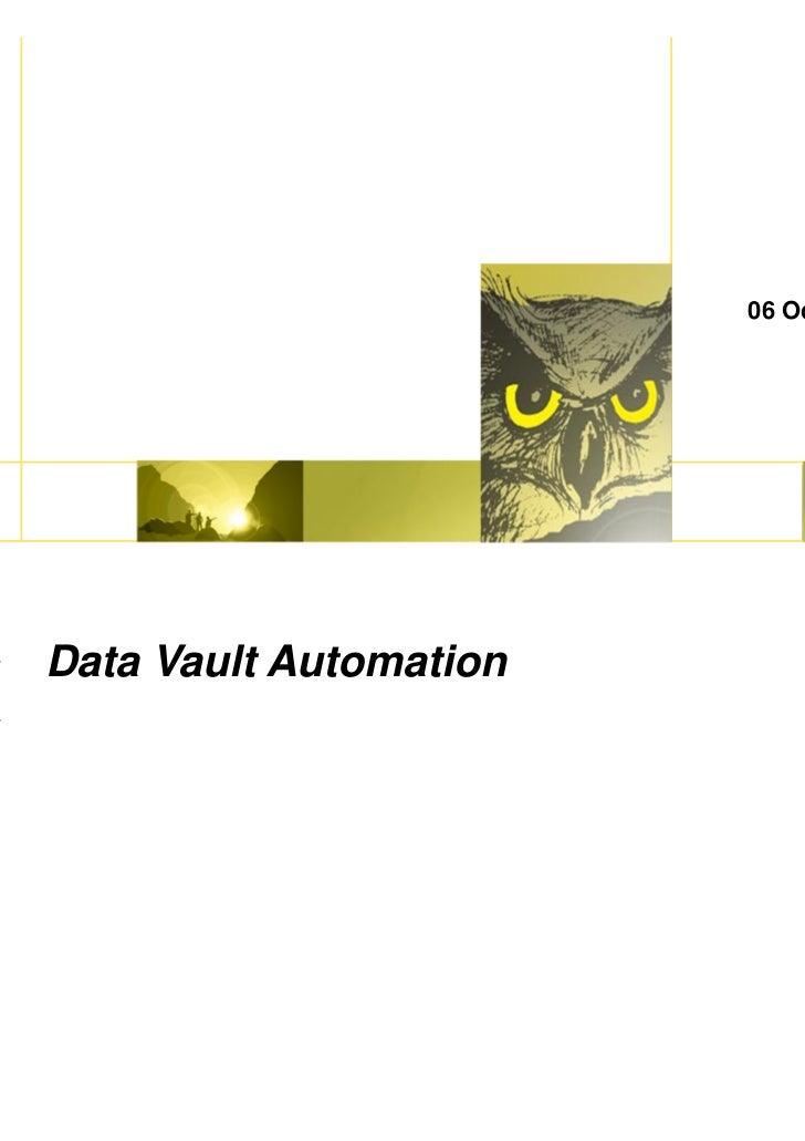 06 October 2011Data Vault Automation                                          Wisdom never fails