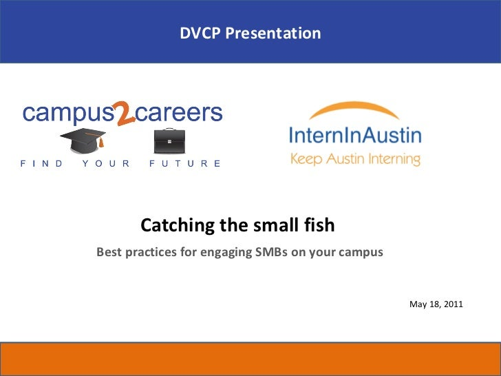 Catching the small fish  Best practices for engaging SMBs on your campus May 18, 2011 DVCP Presentation