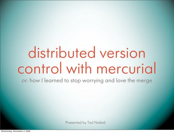 distributed version                control with mercurial                    or: how I learned to stop worrying and love t...