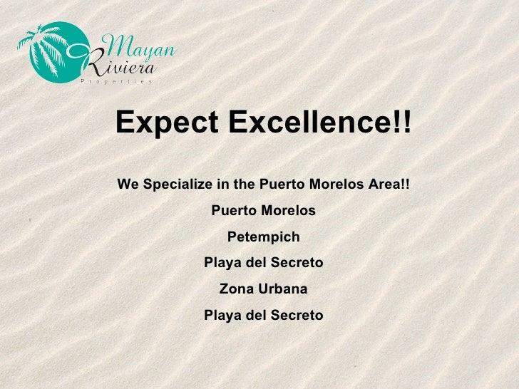 Expect Excellence!! We Specialize in the Puerto Morelos Area!! Puerto Morelos Petempich Playa del Secreto Zona Urbana Play...
