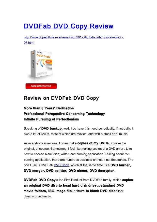 DVDFab DVD Copy Reviewhttp://www.top-software-reviews.com/2012/dvdfab-dvd-copy-review-03-07.htmlReview on DVDFab DVD CopyM...