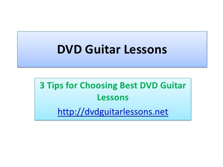DVD Guitar Lessons – 3 Tips for Choosing Best DVD Guitar Lessons