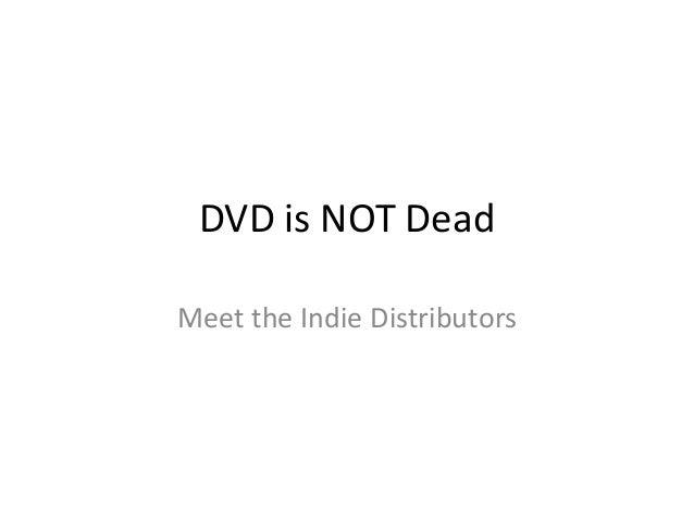 DVD is NOT Dead Meet the Indie Distributors