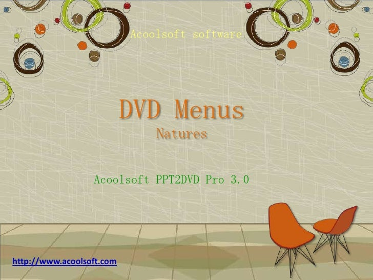 Acoolsoftsoftware<br />DVD MenusNatures<br />Acoolsoft PPT2DVD Pro 3.0<br />http://www.acoolsoft.com<br />