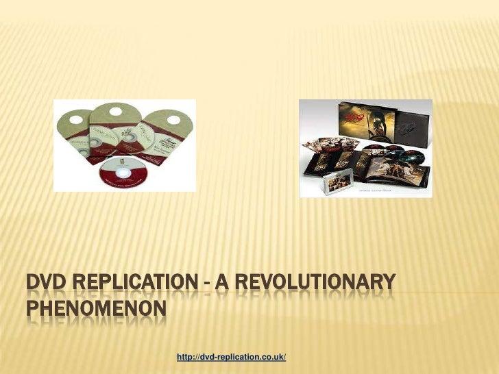 DVD REPLICATION - A REVOLUTIONARYPHENOMENON             http://dvd-replication.co.uk/