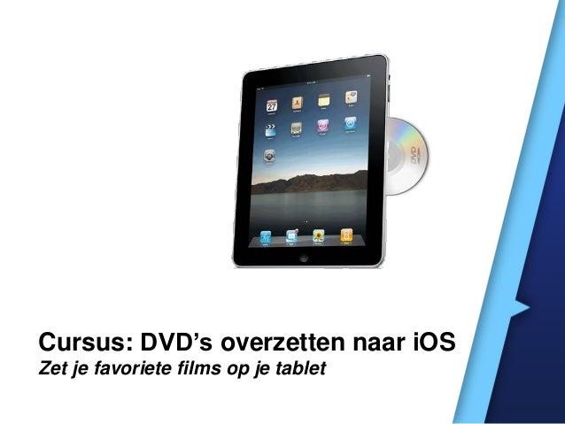 Cursus: DVD's overzetten naar iOSZet je favoriete films op je tablet