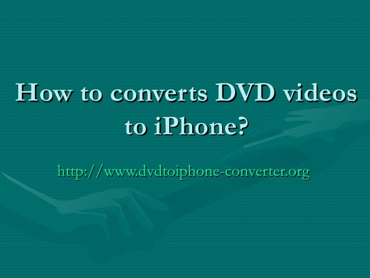 How to converts DVD videos to iPhone? http://www.dvdtoiphone-converter.org