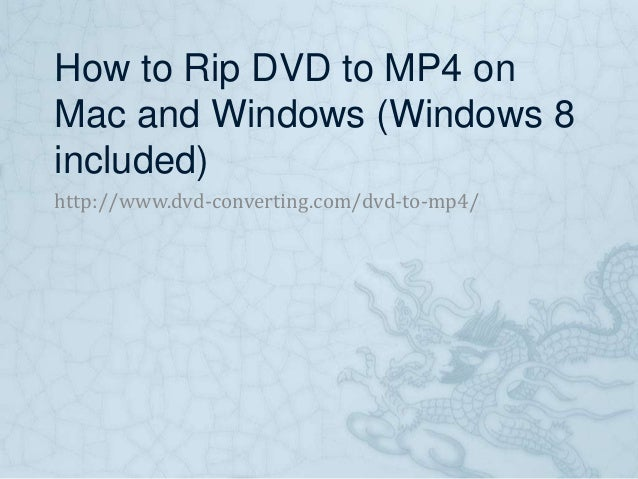 How to Rip DVD to MP4 on Mac and Windows (Windows 8 included) http://www.dvd-converting.com/dvd-to-mp4/