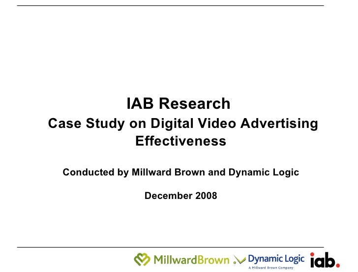 IAB Research    Case Study on Digital Video Advertising Effectiveness Conducted by Millward Brown and Dynamic Logic Decemb...
