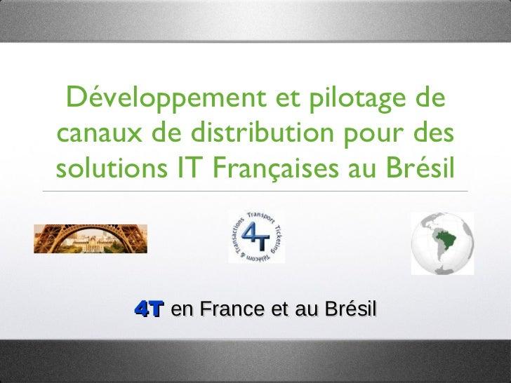 Développement et pilotage de canaux de distribution pour des solutions IT Françaises au Brésil <ul><li>4T  en France et   ...