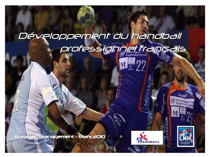 Développement du handball      professionnel françaisEuromed Management - Mars 2010 Euromed Management – Mars 2010