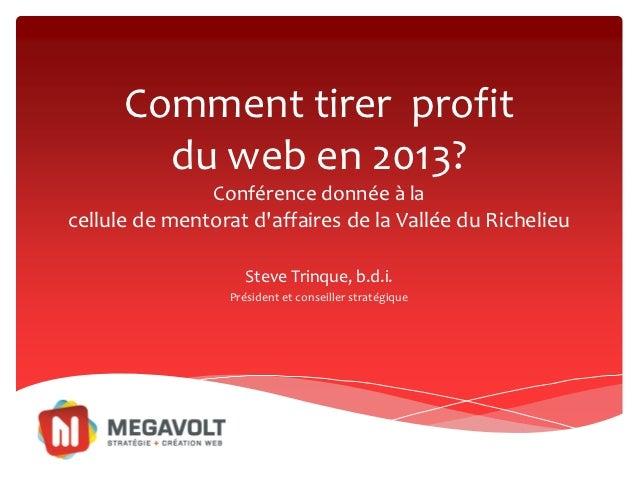 Comment tirer profit        du web en 2013?               Conférence donnée à lacellule de mentorat daffaires de la Vallée...