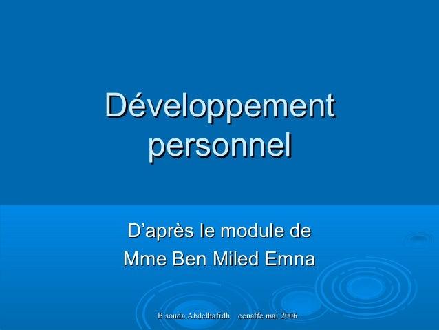 B souda Abdelhafidh cenaffe mai 2006B souda Abdelhafidh cenaffe mai 2006 DéveloppementDéveloppement personnelpersonnel D'a...