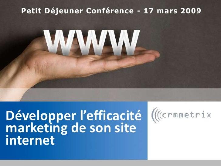 Petit Déjeuner Conférence - 17 mars 2009<br />Développer l'efficacité marketing de son site internet<br />